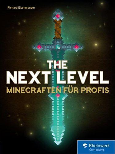 The Next Level - Minecraften für Profis - von Abenteuer-Map bis Zombie-Grinder